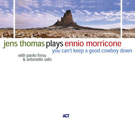 You Can't Keep A Good Cowboy Down - Jens Thomas Plays Ennio Morricone