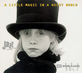 A Little Magic In A Noisy World - The Ultimate Act World Jazz Anthology Vol. I