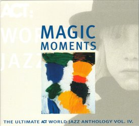 Magic Moments - The Ultimate Act World Jazz Anthology Vol. IV